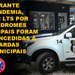 DURANTE PANDEMIA, 132 LTS POR SÍNDROMES GRIPAIS FORAM CONCEDIDAS À GUARDAS MUNICIPAIS.