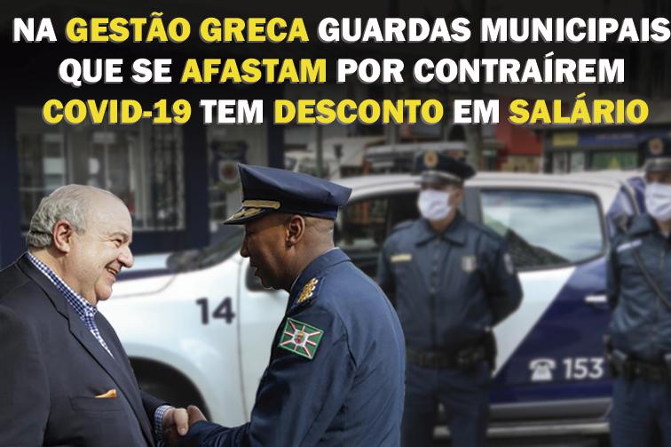 NA GESTÃO GRECA, GUARDAS MUNICIPAIS QUE SE AFASTAM POR CONTRAÍREM COVID-19 TEM DESCONTO EM SALÁRIO.