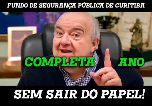 FUNDO DE SEGURANÇA PÚBLICA DE CURITIBA, COMPLETA UM ANO SEM SAIR DO PAPEL!