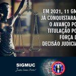 EM 2021, 11 GMS JÁ CONQUISTARAM O AVANÇO POR TITULAÇÃO POR FORÇA DE DECISÃO JUDICIAL.