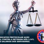 SINDICATOS PROTOCOLAM AÇÃO JUDICIAL CONTRA A RETIRADA DOS 3,14% DOS SALÁRIOS DOS SERVIDORES