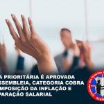 PAUTA PRIORITÁRIA É APROVADA EM ASSEMBLEIA, CATEGORIA COBRA RECOMPOSIÇÃO DA INFLAÇÃO E EQUIPARAÇÃO SALARIAL