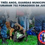 EM TRÊS ANOS, GUARDAS MUNICIPAIS CAPTURARAM 702 FORAGIDOS DA JUSTIÇA