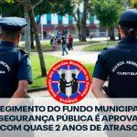 REGIMENTO DO FUNDO MUNICIPAL DE SEGURANÇA PÚBLICA É APROVADO COM QUASE 2 ANOS DE ATRASO