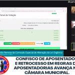 CONFISCO DE APOSENTADOS E RETROCESSO EM REGRAS DE APOSENTADORIAS AVANÇA NA CÂMARA MUNICIPAL
